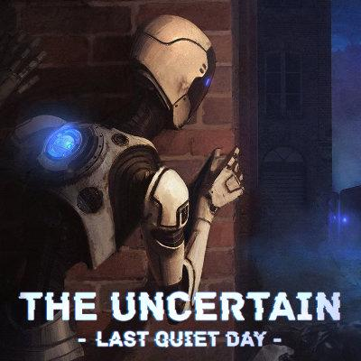 The Uncertain : Last Quiet Day